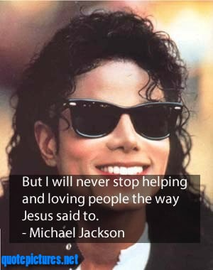 Michael Jackson Quotes – But I will never stop helping and loving ...