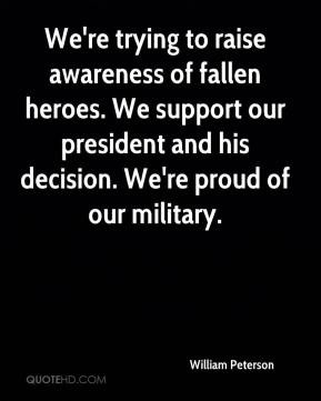 William Peterson - We're trying to raise awareness of fallen heroes ...