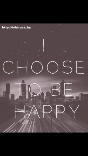 choose to be happy, quotes