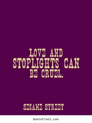 ... Street picture quotes - Love and stoplights can be cruel. - Love quote