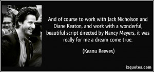 ... Nancy Meyers, it was really for me a dream come true. - Keanu Reeves
