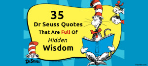 35 Dr Seuss Quotes That Are Full Of Hidden Wisdom