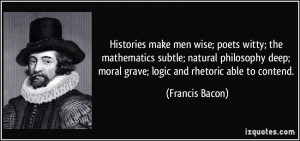 ... philosophy deep; moral grave; logic and rhetoric able to contend