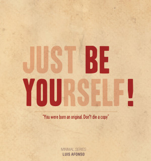 BE YOURSELF Be yourself!