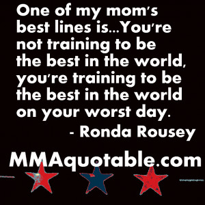 Ronda Rousey 's mother had a great line which she fed to her daughter ...