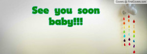 See you soon baby Profile Facebook Covers