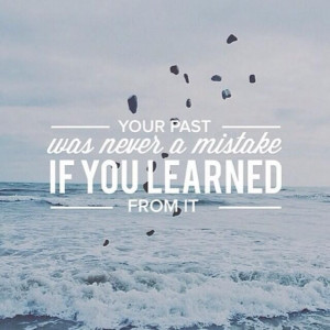 your-past-never-a-mistake-learned-from-it-life-quotes-sayings-pictures ...