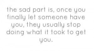 the sad part is, once you finally let someone have