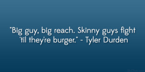 Big guy, big reach. Skinny guys fight 'til they're burger ...