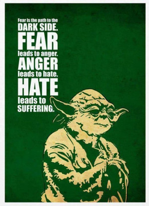 Quote about fear, anger, hate and suffering by Yoda- master of wisdom.