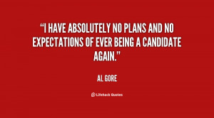 quote-Al-Gore-i-have-absolutely-no-plans-and-no-47312.png