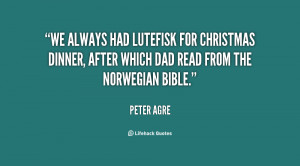 We always had lutefisk for Christmas dinner, after which Dad read from ...