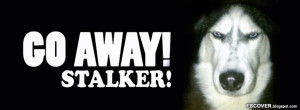Go Away! Stalkers - Facebook Cover