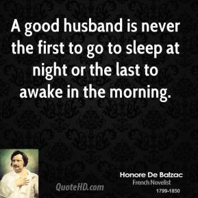 Honore de Balzac - A good husband is never the first to go to sleep at ...