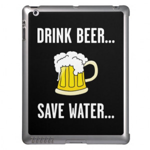 Drink Beer, Save Water, Funny Quotes Cover For iPad