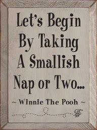 Let's Begin By Taking A Smallish Nap or Two.'