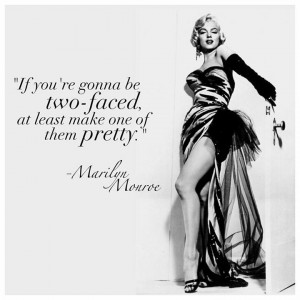 Two Faced Quotes Marilyn monroe quote. via sjf