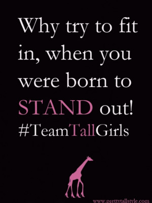 Positive Tall Girl Quotes Pretty tall style - stand tall