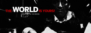 The World Is Yours Tony Montana Scarface Quote Picture