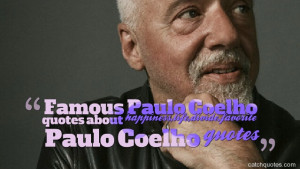 Famous Paulo Coelho quotes about happiness,life,divide,favorite Paulo ...