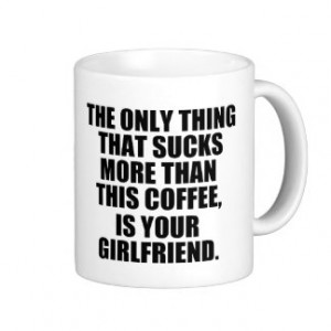 Hilarious Coffee Saying, Bad Coffee vs Girlfriend Coffee Mugs