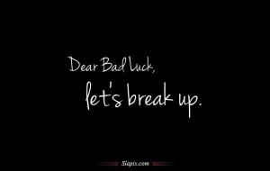 Dear Bad Luck, let's break up | Quotes on Slapix.com