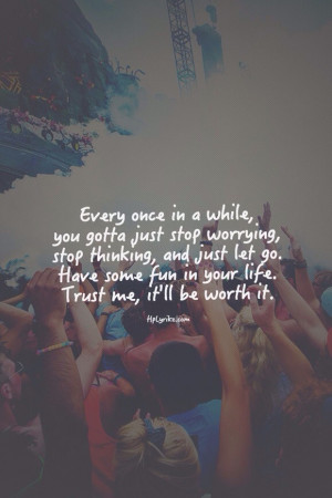 ... just let go. Have some fun in your life. Trust me, it'll be worth it