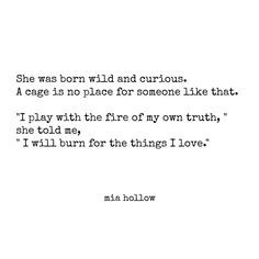 play with the fire of my own truth....I will burn for the things I ...