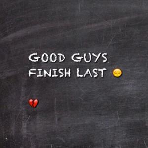 Good guys finish last :(