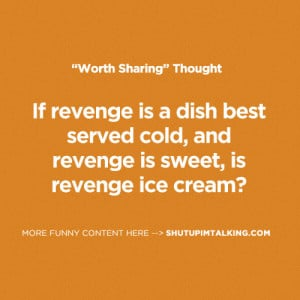 If revenge is a dish best served cold, and revenge is sweet, is ...