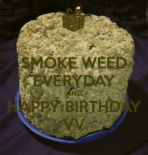 Happy Birthday And Smoke Weed