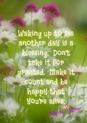 day is a blessing don t take it for granted make it count amp be happy ...