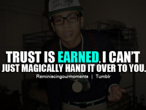 Trust is earned, i can't just magically hand it over to you.