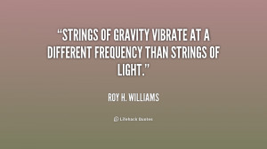 Strings of gravity vibrate at a different frequency than strings of ...