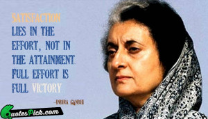 Satisfaction Lies In The Effort by indira-gandhi Picture Quotes