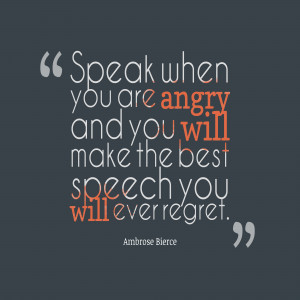Speak when you are angry - and you'll make the best speech you'll ...