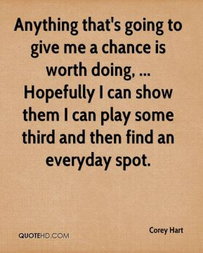 Corey Hart - Anything that's going to give me a chance is worth doing ...