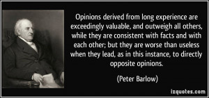 ... , as in this instance, to directly opposite opinions. - Peter Barlow