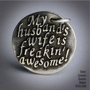 My husband's wife ... (000)Inspirational Quotes on Solid Silver ...