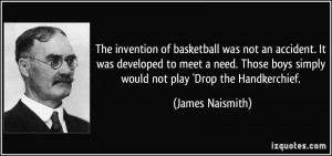 The invention of basketball was not an accident. It was developed to ...