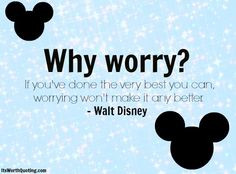 Why Worry if You've done the very best you can, worrying won't make it ...