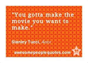 ... want to make. – Stanley Tucci, Actor #motivational #quote #quotes