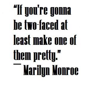 If you're gonna be two-faced at least make one of them pretty.