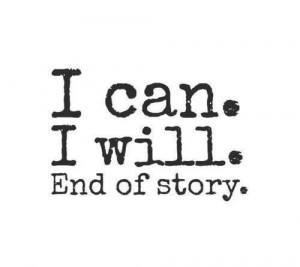 can. I will. End of story.