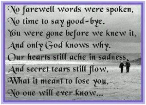 ... were spoken no time to say good bye you were gone before we knew it