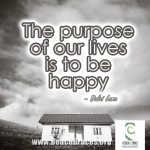 "Beach Braces Smile Quote #23 ""The purpose of our lives is to be ..."