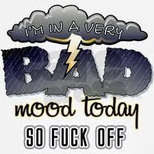 Im in a bad mood today