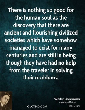 There is nothing so good for the human soul as the discovery that ...