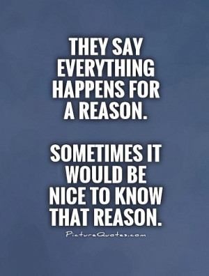 ... reason. Sometimes it would be nice to know that reason Picture Quote