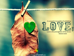 coward is incapable of exhibiting love; Love is the prerogative of ...